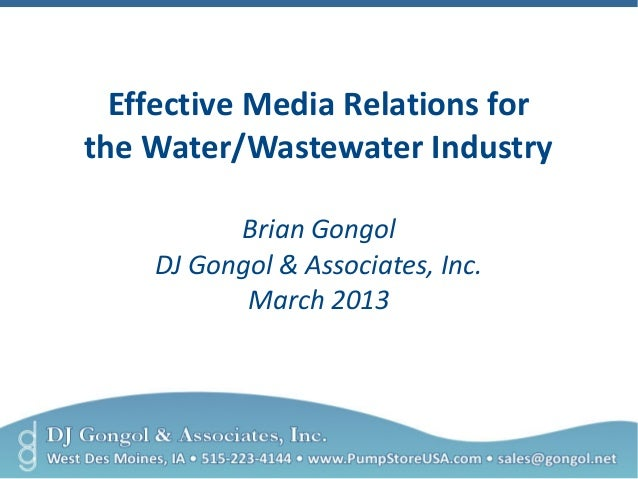 Effective Media Relations for  the Water/Wastewater Industry  Brian Gongol  DJ Gongol & Associates, Inc.  March 2013