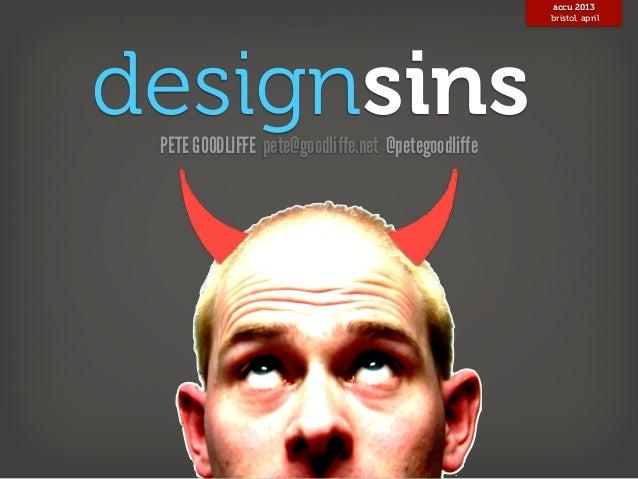 accu 2013                                                    bristol, aprildesignsins PETE GOODLIFFE pete@goodliffe.net @p...