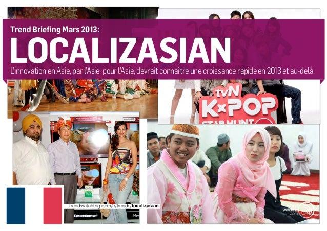 Trend Briefing Mars 2013:localizasianL'innovation en Asie, par l'Asie, pour l'Asie, devrait connaître une croissance rapid...