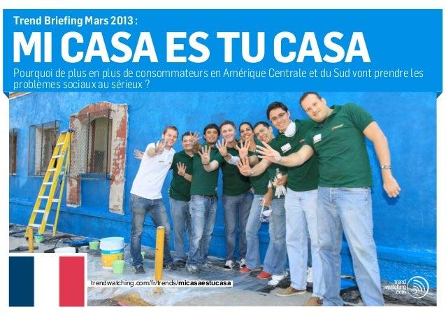 Trend Briefing Mars 2013 :MI CASA ES TU CASAPourquoi de plus en plus de consommateurs en Amérique Centrale et du Sud vont ...