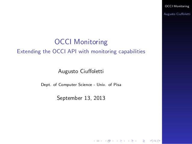 OCCI Monitoring Augusto Ciuffoletti OCCI Monitoring Extending the OCCI API with monitoring capabilities Augusto Ciuffoletti ...