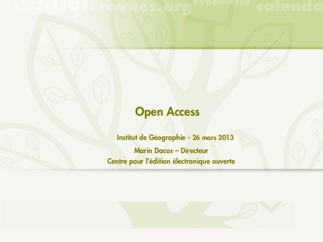 Open Access                 ́   Institut de Geographie - 26 mars 2013        Marin Dacos – DirecteurCentre pour l'édition ...