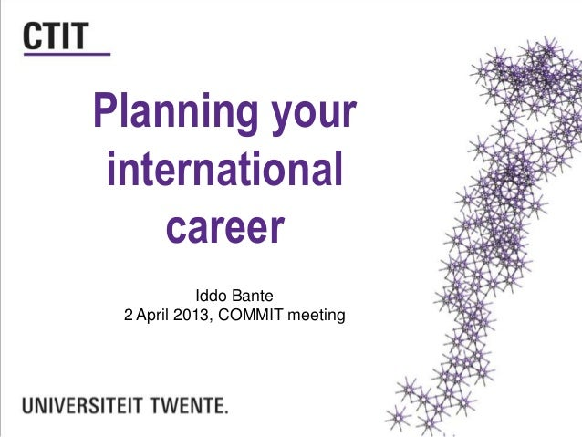 Planning your international career Iddo Bante 2 April 2013, COMMIT meeting