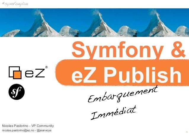 #symfonylive                                      Symfony &                                      eZ Publish               ...