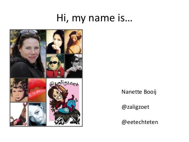 Hi, my name is…Nanette Booij@zaligzoet@eetechteten