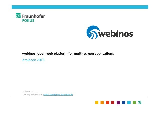 webinos:	  open	  web	  pla-orm	  for	  mul2-­‐screen	  applica2ons	  droidcon	  2013	  	  	  	  9	  April	  2013	  Dipl.-...