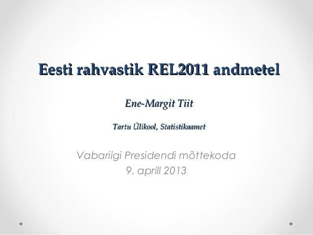 Eesti rahvastik REL2011 andmetelEesti rahvastik REL2011 andmetelEne-Margit TiitEne-Margit TiitTartu Ülikool, Statistikaame...