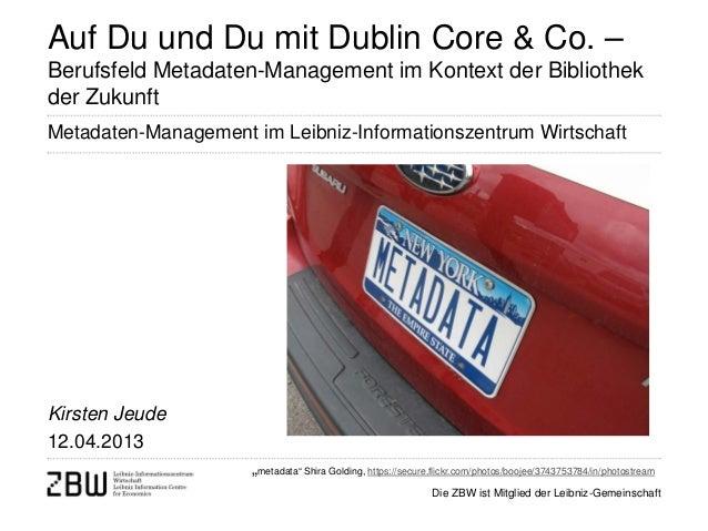 Die ZBW ist Mitglied der Leibniz-GemeinschaftAuf Du und Du mit Dublin Core & Co. –Berufsfeld Metadaten-Management im Konte...