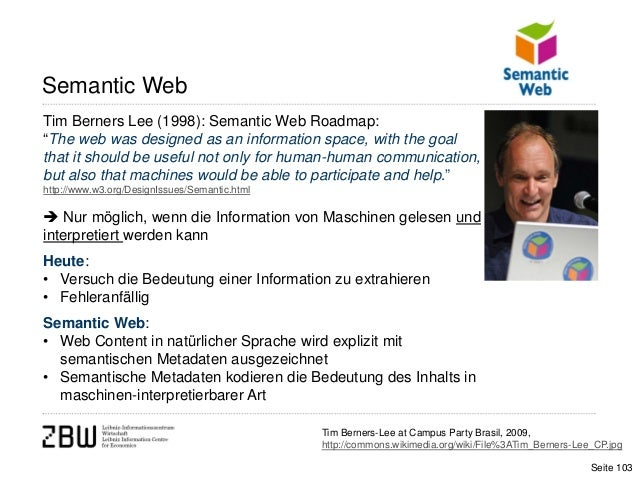 """Semantic WebTim Berners Lee (1998): Semantic Web Roadmap:""""The web was designed as an information space, with the goalthat ..."""