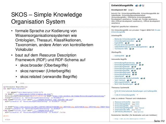 112SKOS – Simple KnowledgeOrganisation System• formale Sprache zur Kodierung vonWissensorganisationssystemen wieOntologien...