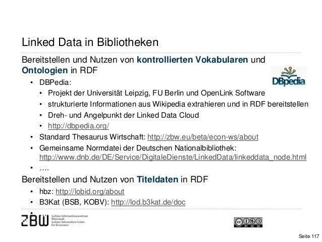 Linked Data in BibliothekenBereitstellen und Nutzen von kontrollierten Vokabularen undOntologien in RDF• DBPedia:• Projekt...
