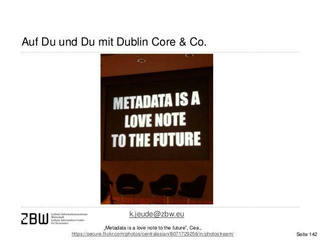 "Auf Du und Du mit Dublin Core & Co.k.jeude@zbw.eu""Metadata is a love note to the future"", Cea.,https://secure.flickr.com/p..."