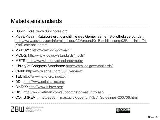 Metadatenstandards• Dublin Core: www.dublincore.org• Pica3/Pica+: (Katalogisierungsrichtlinie des Gemeinsamen Bibliotheksv...