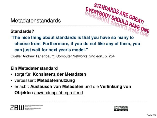 """MetadatenstandardsStandards?""""The nice thing about standards is that you have so many tochoose from. Furthermore, if you do..."""