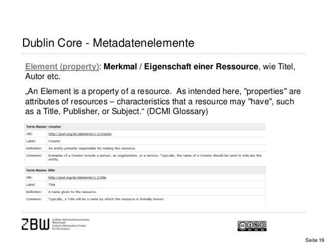 "Dublin Core - MetadatenelementeElement (property): Merkmal / Eigenschaft einer Ressource, wie Titel,Autor etc.""An Element ..."