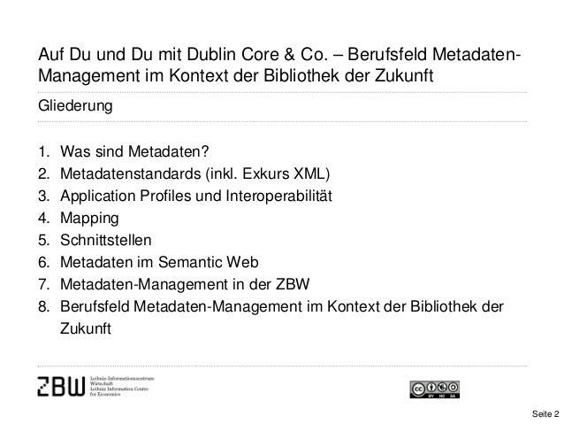 Seite 2Auf Du und Du mit Dublin Core & Co. – Berufsfeld Metadaten-Management im Kontext der Bibliothek der Zukunft1. Was s...