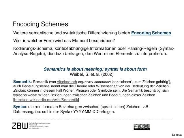 Encoding SchemesWeitere semantische und syntaktische Differenzierung bieten Encoding SchemesWie, in welcher Form wird das ...