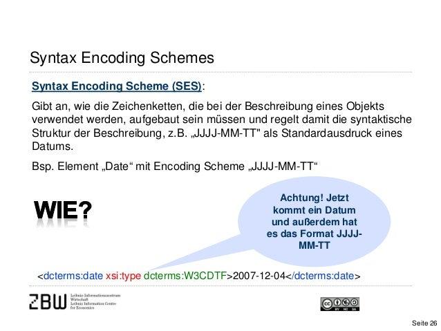 Syntax Encoding SchemesSyntax Encoding Scheme (SES):Gibt an, wie die Zeichenketten, die bei der Beschreibung eines Objekts...