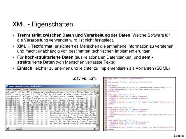 XML - Eigenschaften• Trennt strikt zwischen Daten und Verarbeitung der Daten: Welche Software fürdie Verarbeitung verwende...