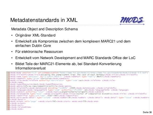 Metadatenstandards in XMLMetadata Object and Description Schema• Originärer XML-Standard• Entwickelt als Kompromiss zwisch...