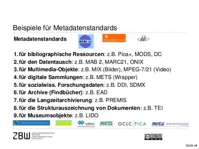 Beispiele für MetadatenstandardsMetadatenstandards1.für bibliographische Ressourcen: z.B. Pica+, MODS, DC2.für den Datenta...