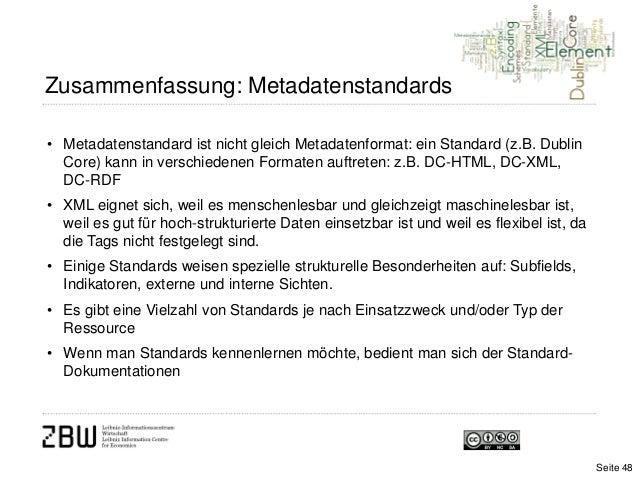 • Metadatenstandard ist nicht gleich Metadatenformat: ein Standard (z.B. DublinCore) kann in verschiedenen Formaten auftre...