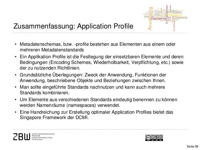 Zusammenfassung: Application Profile• Metadatenschemas, bzw. -profile bestehen aus Elementen aus einem odermehreren Metada...