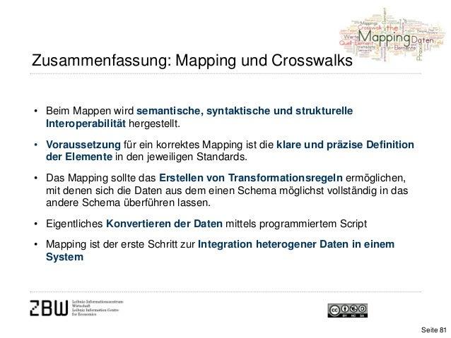 Zusammenfassung: Mapping und Crosswalks• Beim Mappen wird semantische, syntaktische und strukturelleInteroperabilität herg...