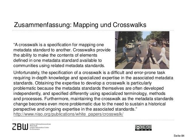 """Zusammenfassung: Mapping und CrosswalksSeite 84""""A crosswalk is a specification for mapping onemetadata standard to another..."""
