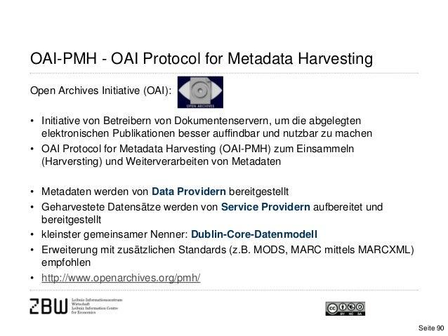 OAI-PMH - OAI Protocol for Metadata HarvestingOpen Archives Initiative (OAI):• Initiative von Betreibern von Dokumentenser...