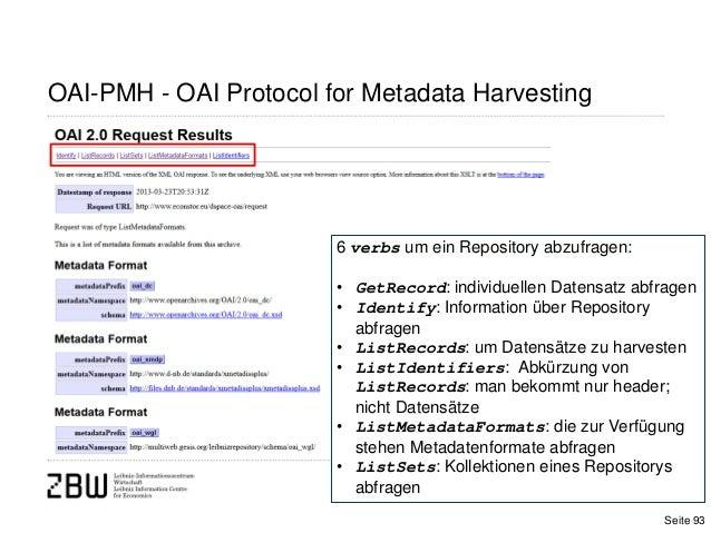 93OAI-PMH - OAI Protocol for Metadata Harvesting6 verbs um ein Repository abzufragen:• GetRecord: individuellen Datensatz ...