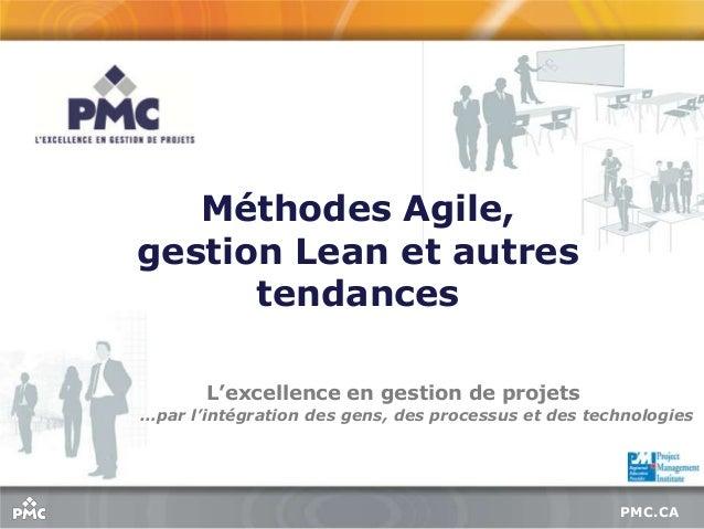 PMC.CA L'excellence en gestion de projets …par l'intégration des gens, des processus et des technologies Méthodes Agile, g...