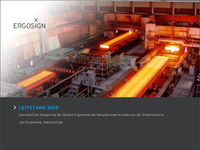 LEITSTAND 2015Ganzheitliche Steigerung der Bedien-Ergonomie am Beispiel eines Kunden aus der StahlindustrieJan Groenefeld,...