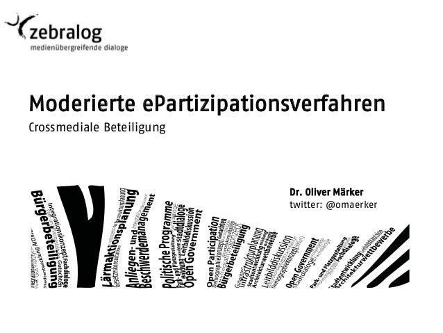 Moderierte ePartizipationsverfahrenCrossmediale Beteiligung                           Dr. Oliver Märker                   ...