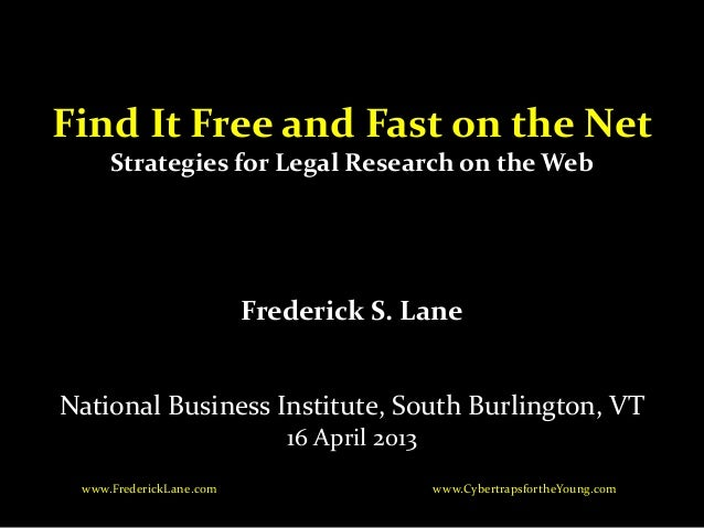 Find It Free and Fast on the Net     Strategies for Legal Research on the Web                         Frederick S. LaneNat...