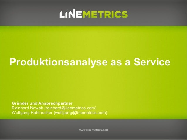Produktionsanalyse as a ServiceGründer und AnsprechpartnerReinhard Nowak (reinhard@linemetrics.com)Wolfgang Hafenscher (wo...