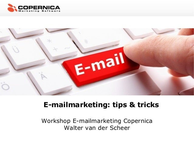 E-mailmarketing: tips & tricksWorkshop E-mailmarketing CopernicaWalter van der Scheer