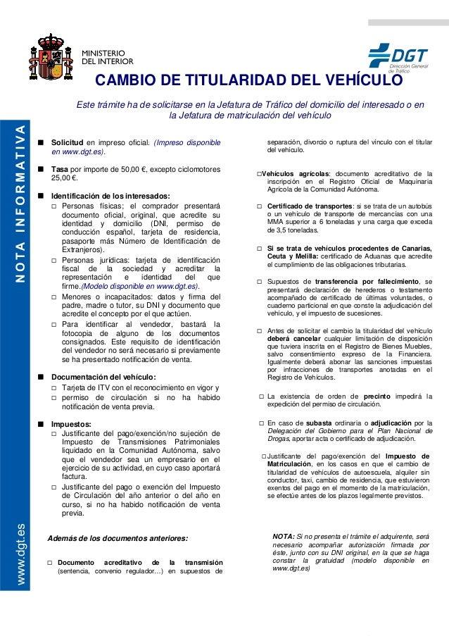 CAMBIO DE TITULARIDAD DEL VEHÍCULO Este trámite ha de solicitarse en la Jefatura de Tráfico del domicilio del interesado o...