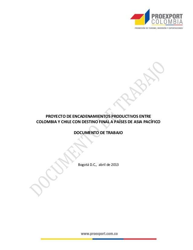 PROYECTO DE ENCADENAMIENTOS PRODUCTIVOS ENTRECOLOMBIA Y CHILE CON DESTINO FINAL A PAÍSES DE ASIA PACÍFICODOCUMENTO DE TRAB...