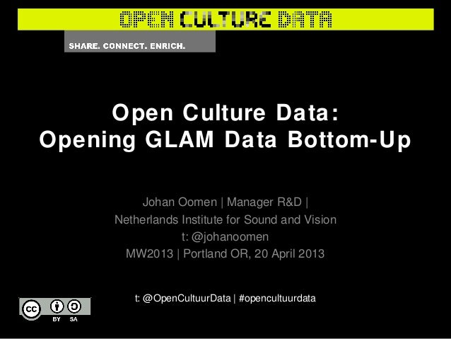 Open Culture Data:Opening GLAM Data Bottom-UpJohan Oomen   Manager R&D  Netherlands Institute for Sound and Visiont: @joha...