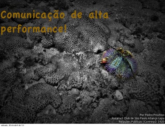 Comunicação de alta performance! Por Pedro Prochno Rotaract Club de São Paulo Aliança Lapa Relações Públicas | Conrerp2: 3...