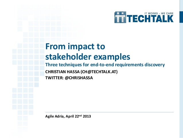 CHRISTIAN HASSA (CH@TECHTALK.AT) TWITTER: @CHRISHASSA Agile Adria, April 22nd 2013 From impact to stakeholder examples Thr...