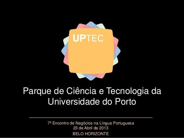 Parque de Ciência e Tecnologia daUniversidade do Porto7º Encontro de Negócios na Língua Portuguesa23 de Abril de 2013BELO ...