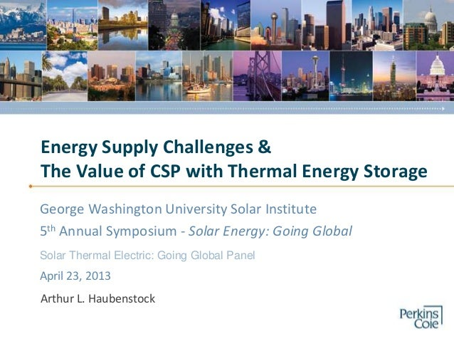 Energy Supply Challenges &The Value of CSP with Thermal Energy StorageGeorge Washington University Solar Institute5th Annu...