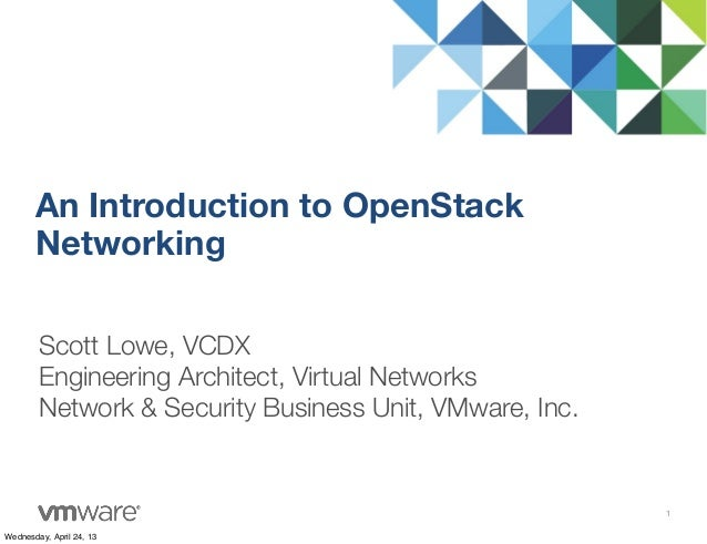 Scott Lowe, VCDXEngineering Architect, Virtual NetworksNetwork & Security Business Unit, VMware, Inc.An Introduction to Op...
