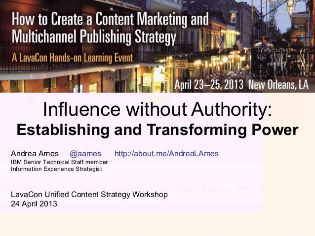 Influence without Authority:Establishing and Transforming PowerAndrea Ames @aames http://about.me/AndreaLAmesIBM Senior Te...