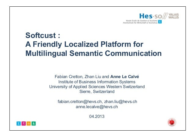 Softcust :A Friendly Localized Platform forMultilingual Semantic CommunicationFabian Cretton, Zhan Liu and Anne Le CalvéIn...