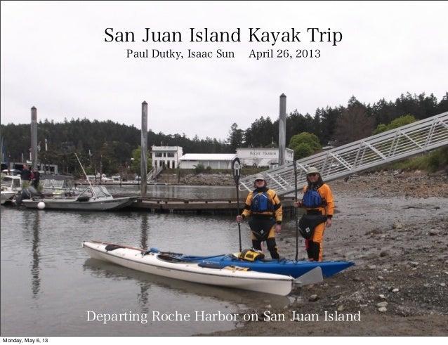 Departing Roche Harbor on San Juan IslandSan Juan Island Kayak TripPaul Dutky, Isaac Sun April 26, 2013Monday, May 6, 13