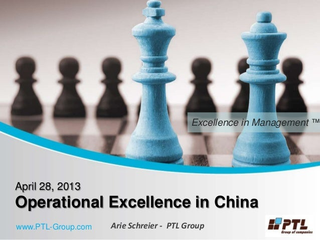 Excellence in Management ™April 28, 2013Operational Excellence in ChinaArie Schreier - PTL Groupwww.PTL-Group.com