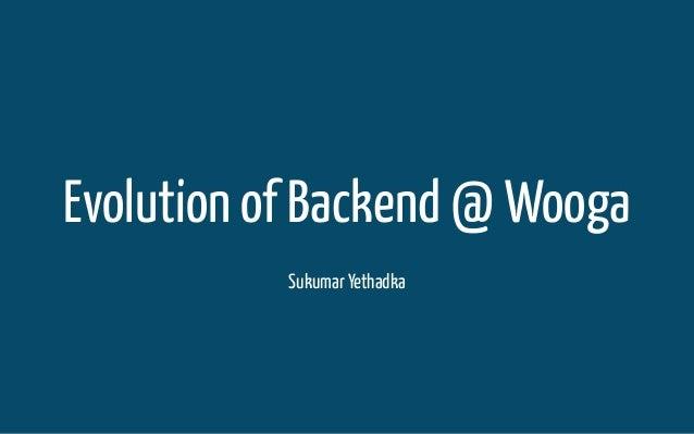 Evolution of Backend @ WoogaSukumar Yethadka